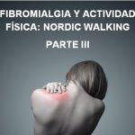 Fibromialgia y Actividad Física: NOrdic Walking. Parte III
